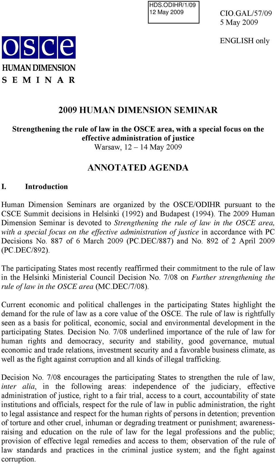 The 2009 Human Dimension Seminar is devoted to Strengthening the rule of law in the OSCE area, with a special focus on the effective administration of justice in accordance with PC Decisions No.