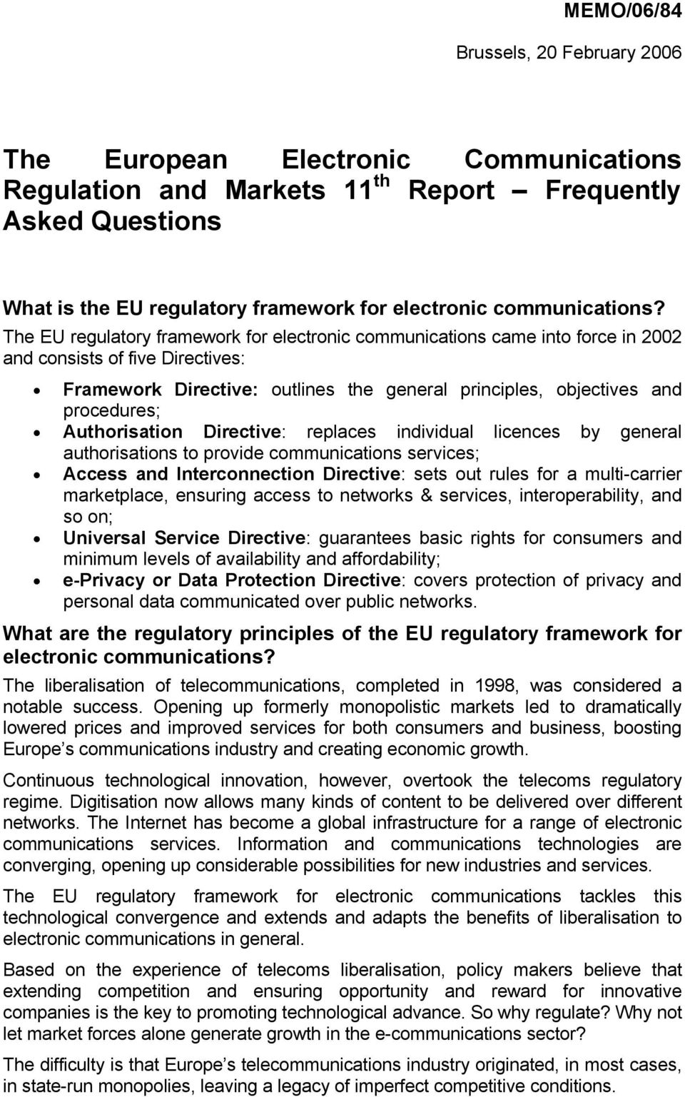 The EU regulatory framework for electronic communications came into force in 2002 and consists of five Directives: Framework Directive: outlines the general principles, objectives and procedures;