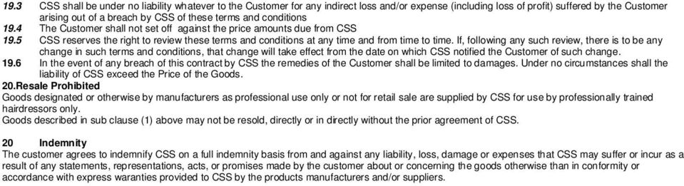 If, following any such review, there is to be any change in such terms and conditions, that change will take effect from the date on which CSS notified the Customer of such change. 19.