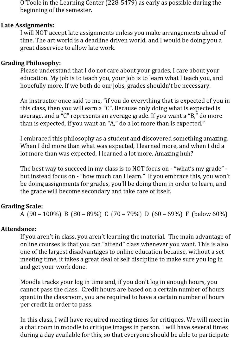 Grading Philosophy: Please understand that I do not care about your grades, I care about your education. My job is to teach you, your job is to learn what I teach you, and hopefully more.