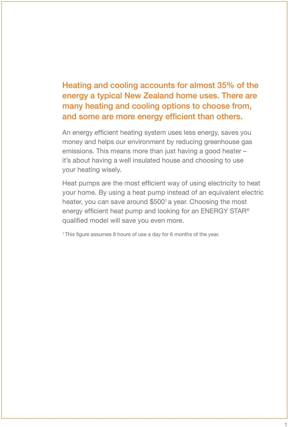 This means more than just having a good heater it s about having a well insulated house and choosing to use your heating wisely.