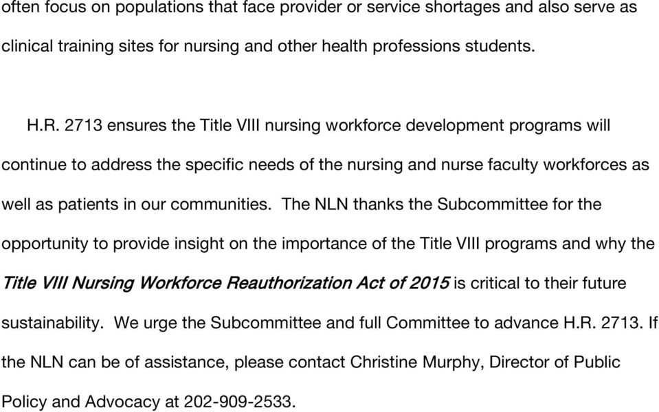 The NLN thanks the Subcommittee for the opportunity to provide insight on the importance of the Title VIII programs and why the Title VIII Nursing Workforce Reauthorization Act of 2015 is