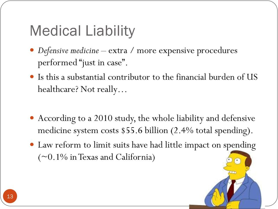Not really According to a 2010 study, the whole liability and defensive medicine system costs $55.