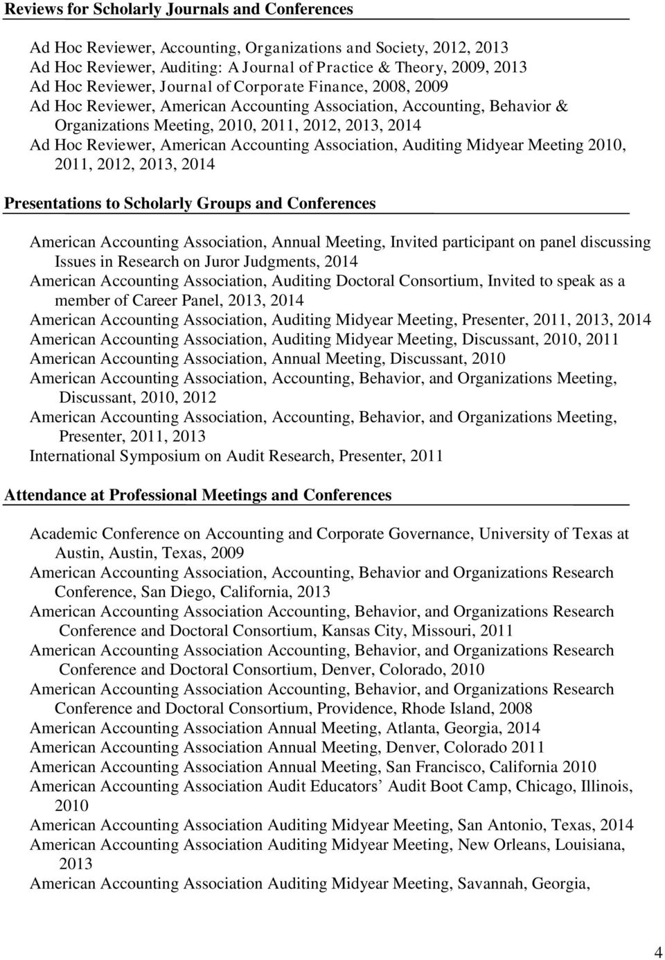 American Accounting Association, Auditing Midyear Meeting 2010, 2011, 2012, 2013, 2014 Presentations to Scholarly Groups and Conferences American Accounting Association, Annual Meeting, Invited