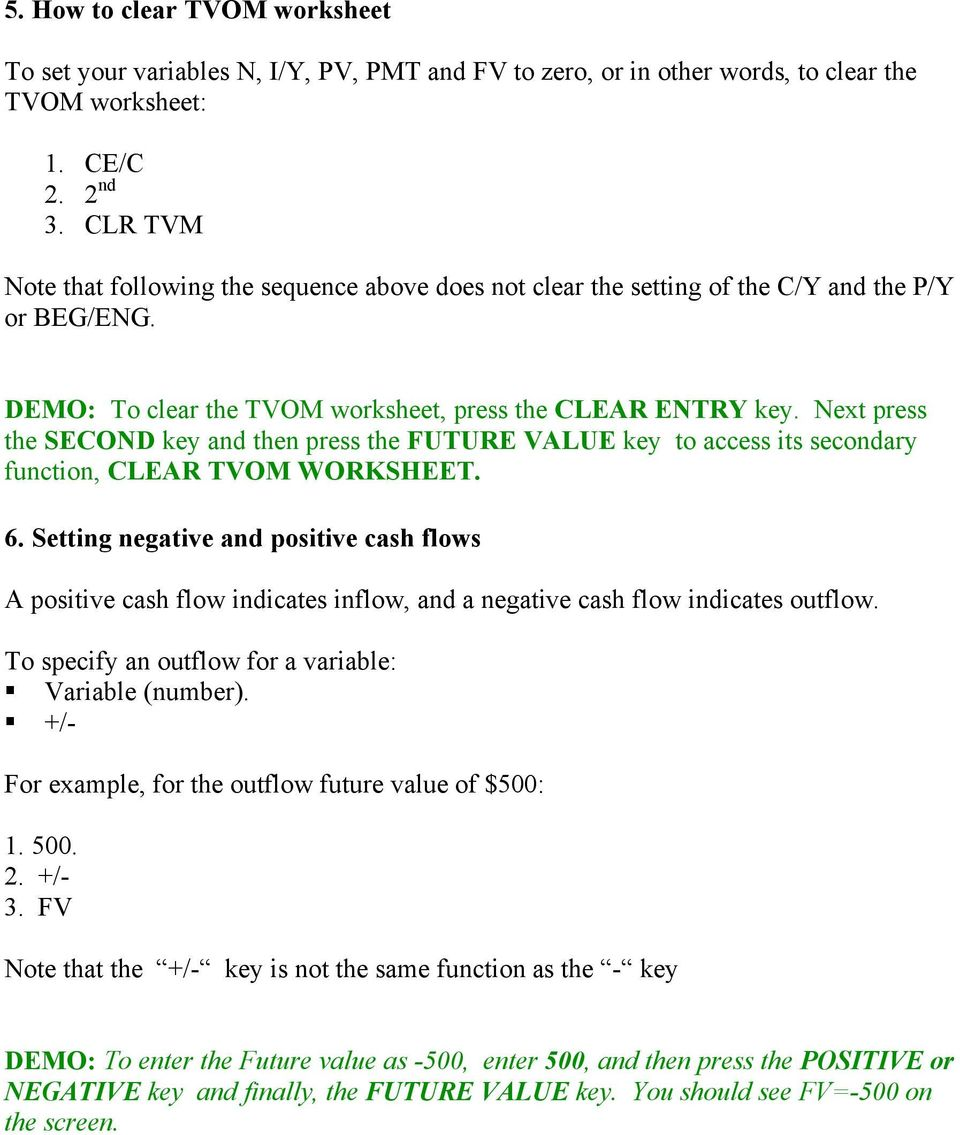 Next press the SECOND key and then press the FUTURE VALUE key to access its secondary function, CLEAR TVOM WORKSHEET. 6.