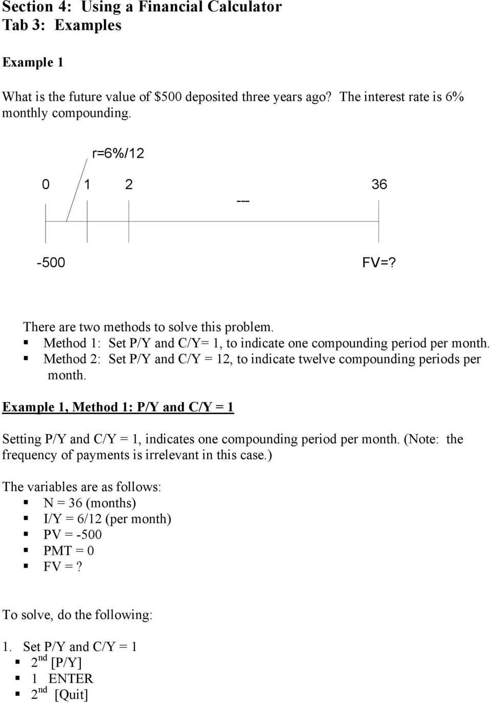 Method 2: Set P/Y and C/Y = 12, to indicate twelve compounding periods per month.