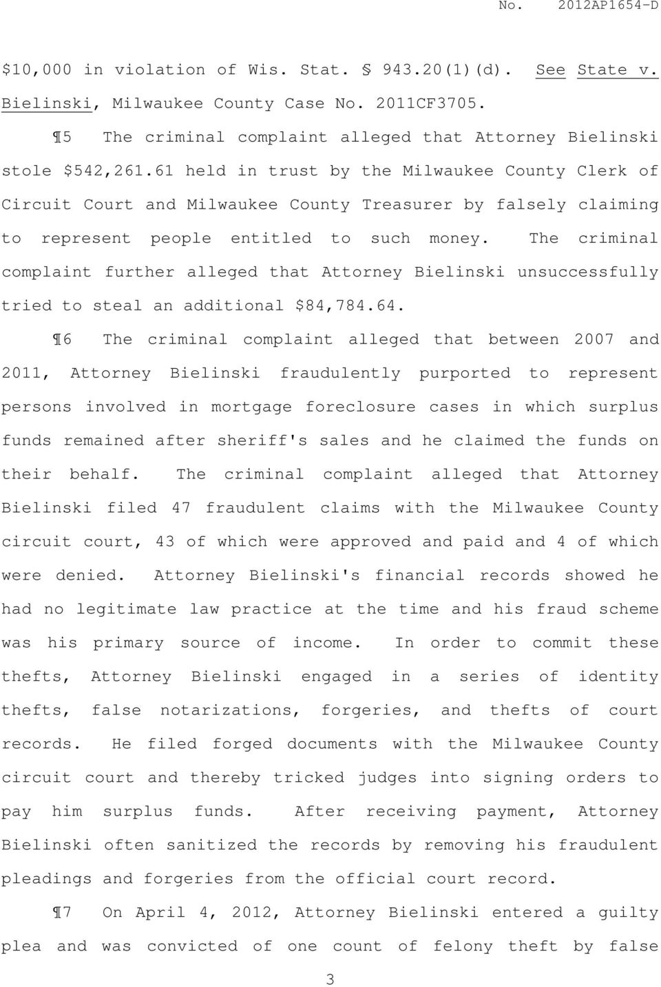 The criminal complaint further alleged that Attorney Bielinski unsuccessfully tried to steal an additional $84,784.64.