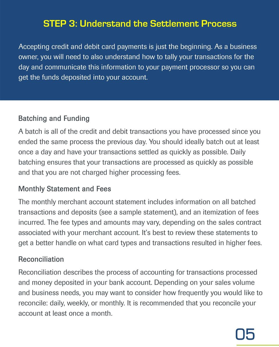 your account. Batching and Funding A batch is all of the credit and debit transactions you have processed since you ended the same process the previous day.