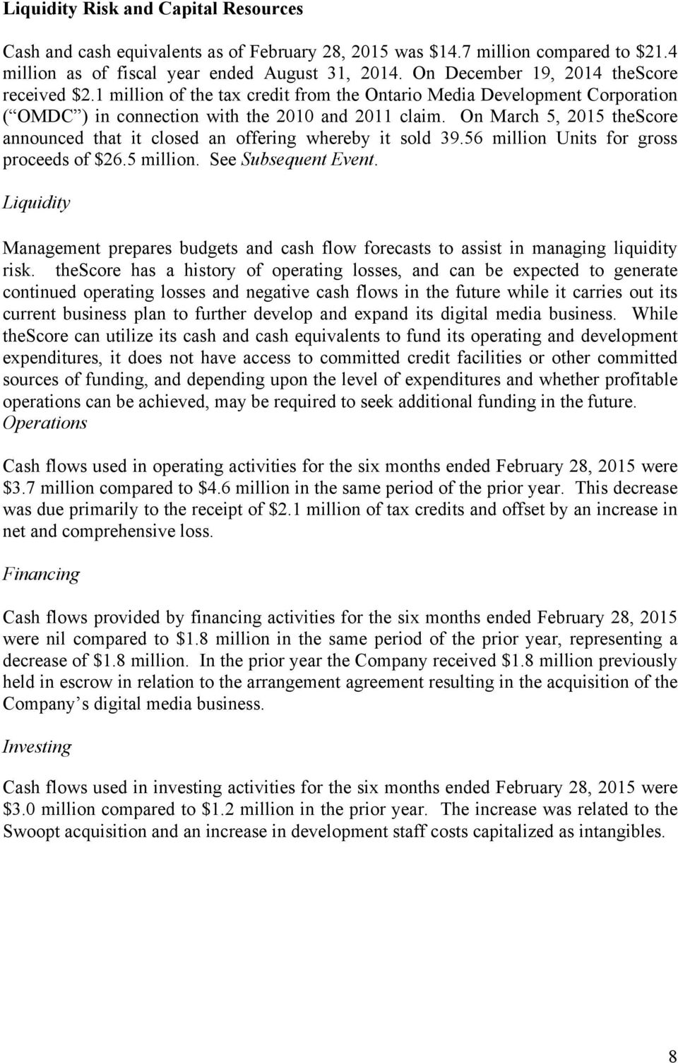 On March 5, 2015 thescore announced that it closed an offering whereby it sold 39.56 million Units for gross proceeds of $26.5 million. See Subsequent Event.