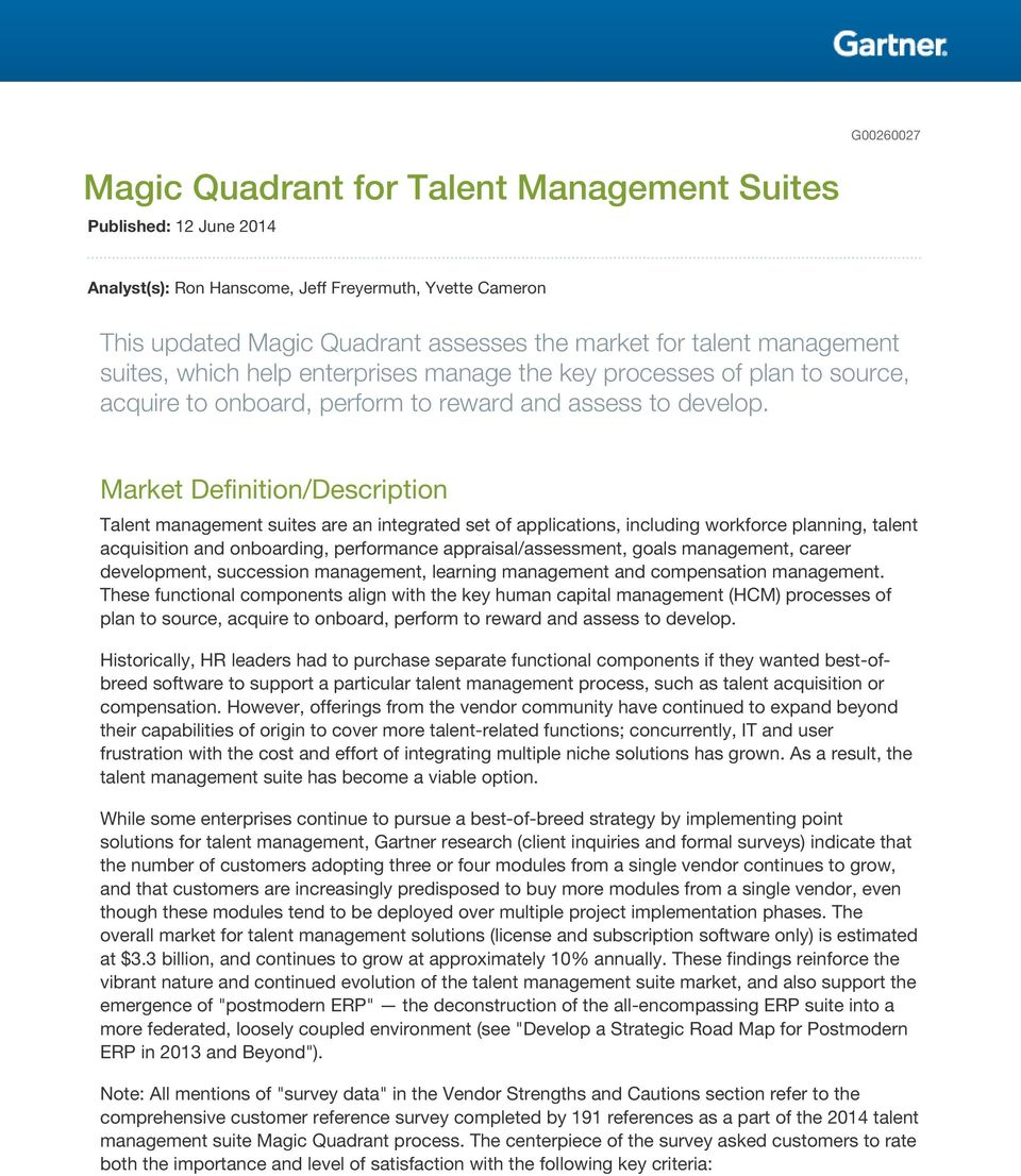 Market Definition/Description Talent management suites are an integrated set of applications, including workforce planning, talent acquisition and onboarding, performance appraisal/assessment, goals