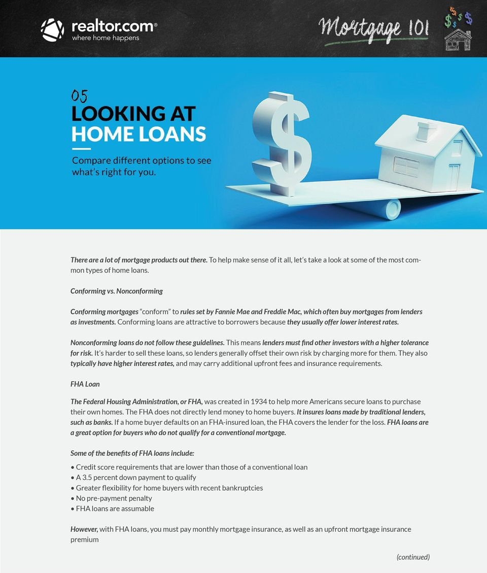 Conforming loans are attractive to borrowers because they usually offer lower interest rates. Nonconforming loans do not follow these guidelines.