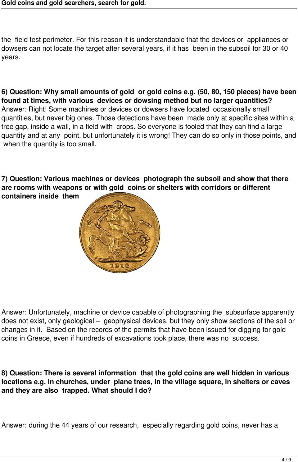 6) Question: Why small amounts of gold or gold coins e.g. (50, 80, 150 pieces) have been found at times, with various devices or dowsing method but no larger quantities? Answer: Right!