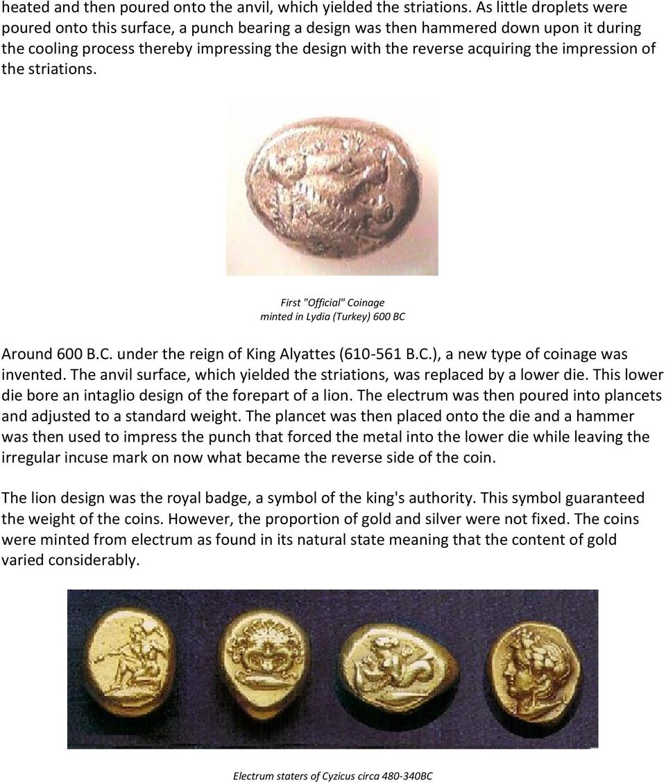 "impression of the striations. First ""Official"" Coinage minted in Lydia (Turkey) 600 BC Around 600 B.C. under the reign of King Alyattes (610-561 B.C.), a new type of coinage was invented."