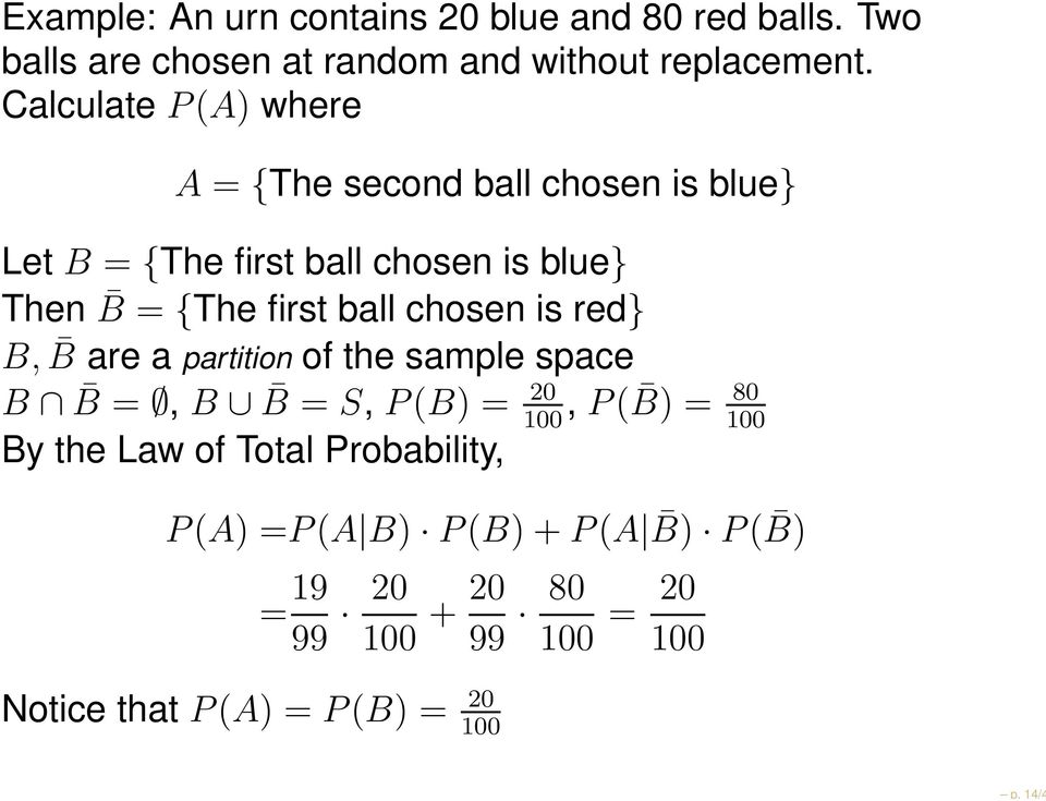 ball chosen is red} B, B are a partition of the sample space B B =, B B = S, P(B) = 20, P( B) = 80 100 100 By the Law