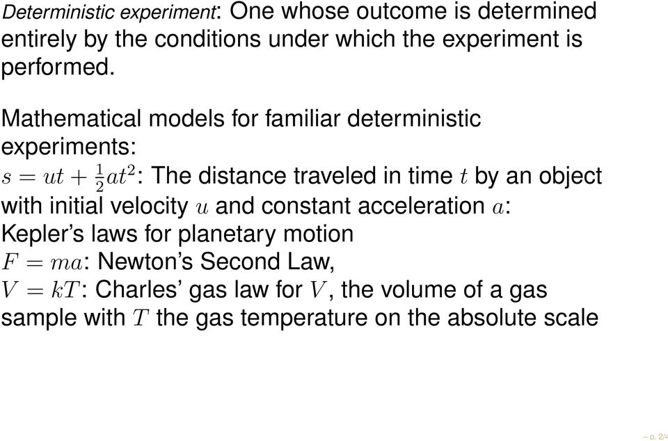 Mathematical models for familiar deterministic experiments: s = ut + 1 2 at2 : The distance traveled in time t by an