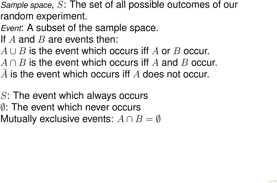 If A and B are events then: A B is the event which occurs iff A or B occur.