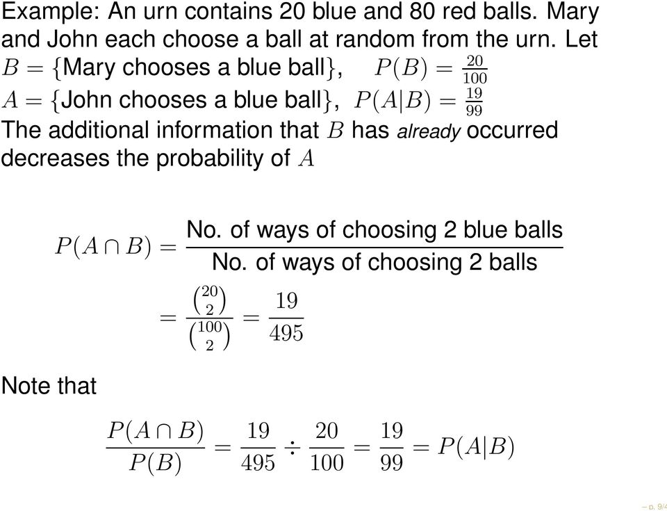 information that B has already occurred decreases the probability of A P(A B) = = No.