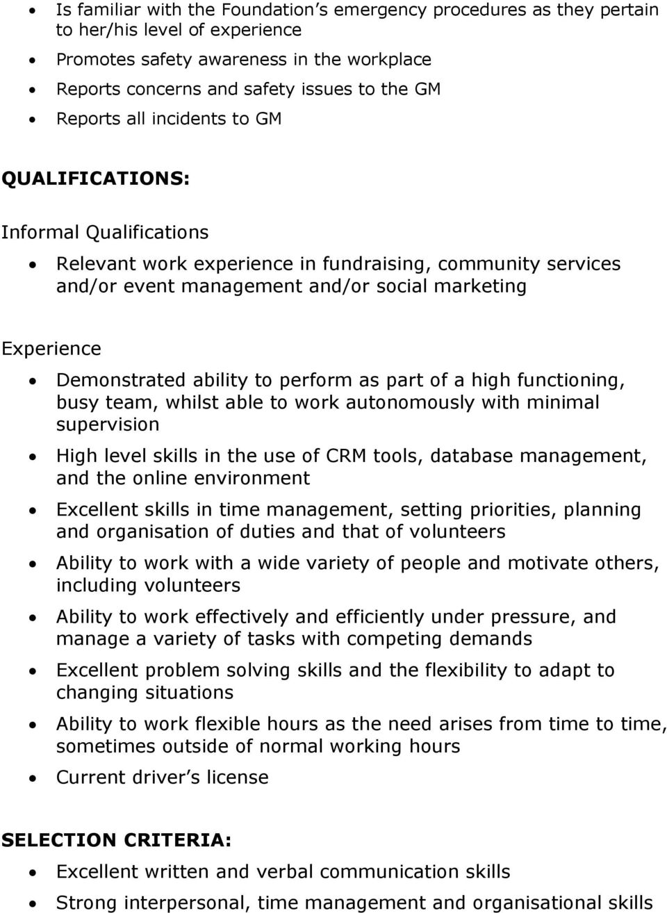 to perform as part of a high functioning, busy team, whilst able to work autonomously with minimal supervision High level skills in the use of CRM tools, database management, and the online