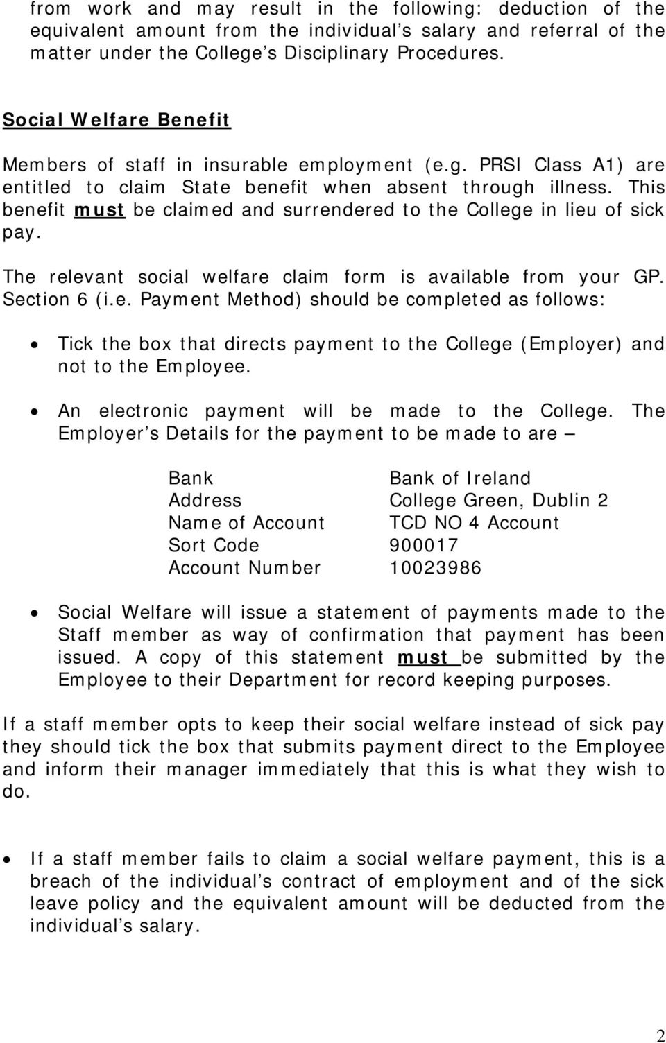 This benefit must be claimed and surrendered to the College in lieu of sick pay. The relevant social welfare claim form is available from your GP. Section 6 (i.e. Payment Method) should be completed as follows: Tick the box that directs payment to the College (Employer) and not to the Employee.