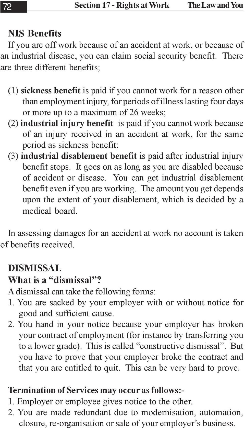 weeks; (2) industrial injury benefit is paid if you cannot work because of an injury received in an accident at work, for the same period as sickness benefit; (3) industrial disablement benefit is
