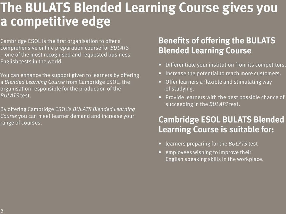 You can enhance the support given to learners by offering a Blended Learning Course from Cambridge ESOL, the organisation responsible for the production of the BULATS test.