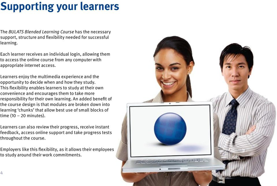 Learners enjoy the multimedia experience and the opportunity to decide when and how they study.