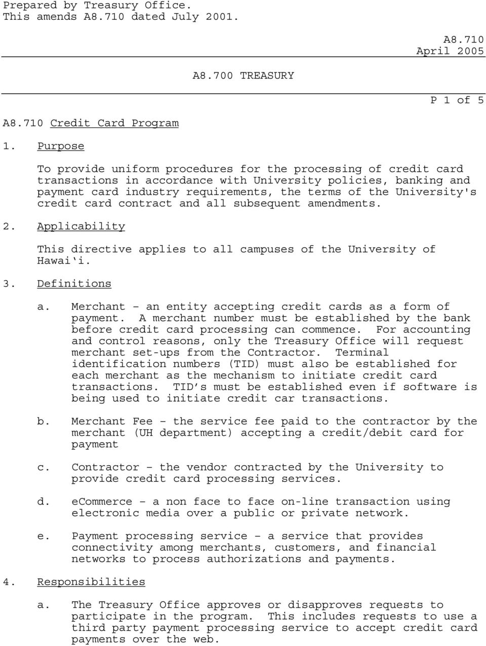 University's credit card contract and all subsequent amendments. 2. Applicability This directive applies to all campuses of the University of Hawai i. 3. Definitions a.