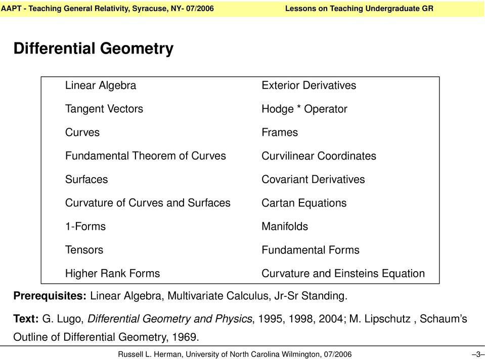 Forms Curvature and Einsteins Equation Prerequisites: Linear Algebra, Multivariate Calculus, Jr-Sr Standing. Text: G.