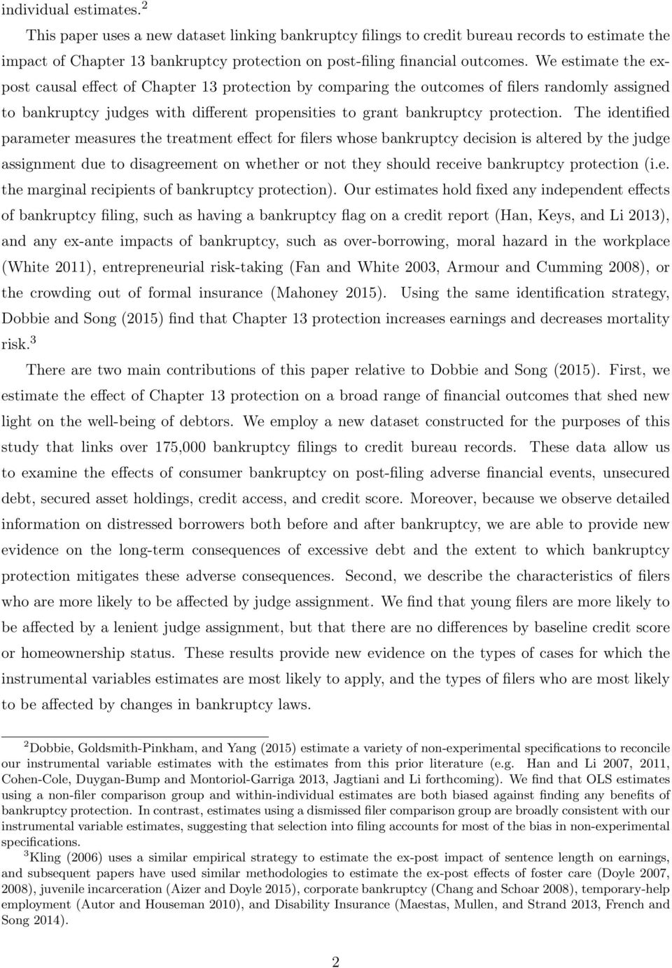 We estimate the expost causal effect of Chapter 13 protection by comparing the outcomes of filers randomly assigned to bankruptcy judges with different propensities to grant bankruptcy protection.