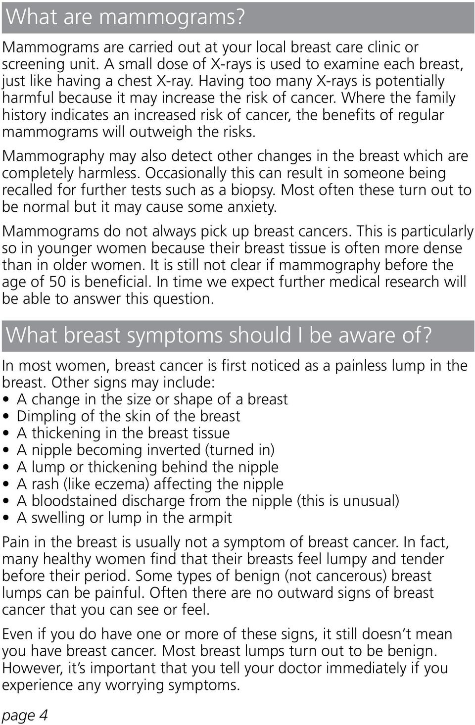 Where the family history indicates an increased risk of cancer, the benefits of regular mammograms will outweigh the risks.