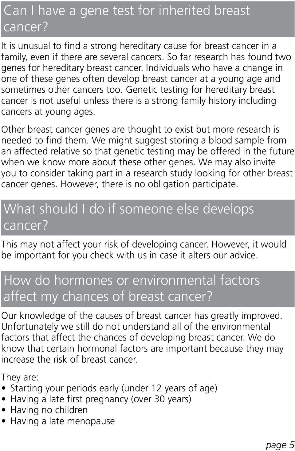 Genetic testing for hereditary breast cancer is not useful unless there is a strong family history including cancers at young ages.