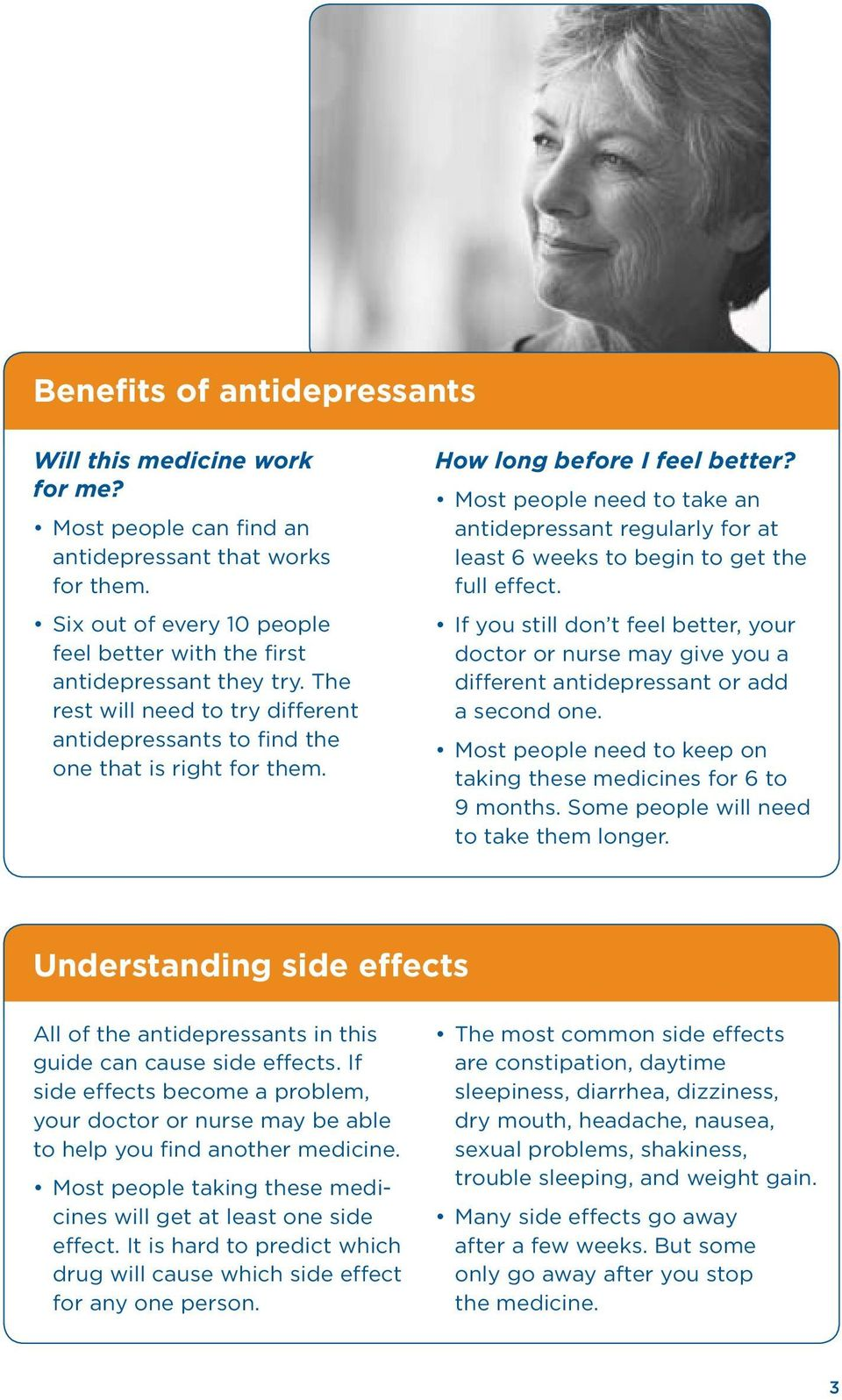 Most people need to take an antidepressant regularly for at least 6 weeks to begin to get the full effect.