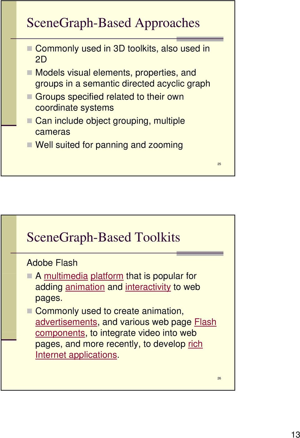 SceneGraph-Based Toolkits Adobe Flash A multimedia platform that t is popular for adding animation and interactivity to web pages.