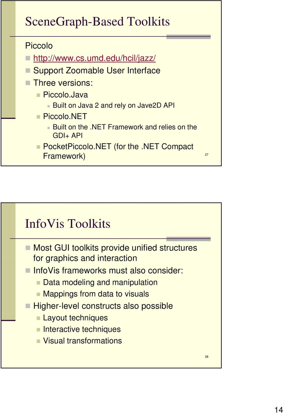 net Compact Framework) 27 InfoVis Toolkits Most GUI toolkits provide unified structures for graphics and interaction InfoVis frameworks must also