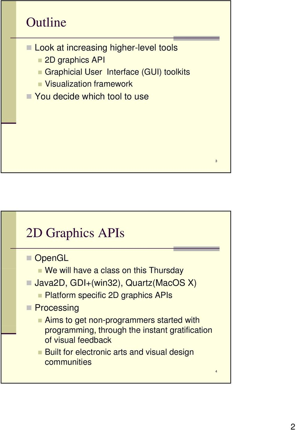 GDI+(win32), Quartz(MacOS X) Platform specific 2D graphics APIs Processing Aims to get non-programmers started with