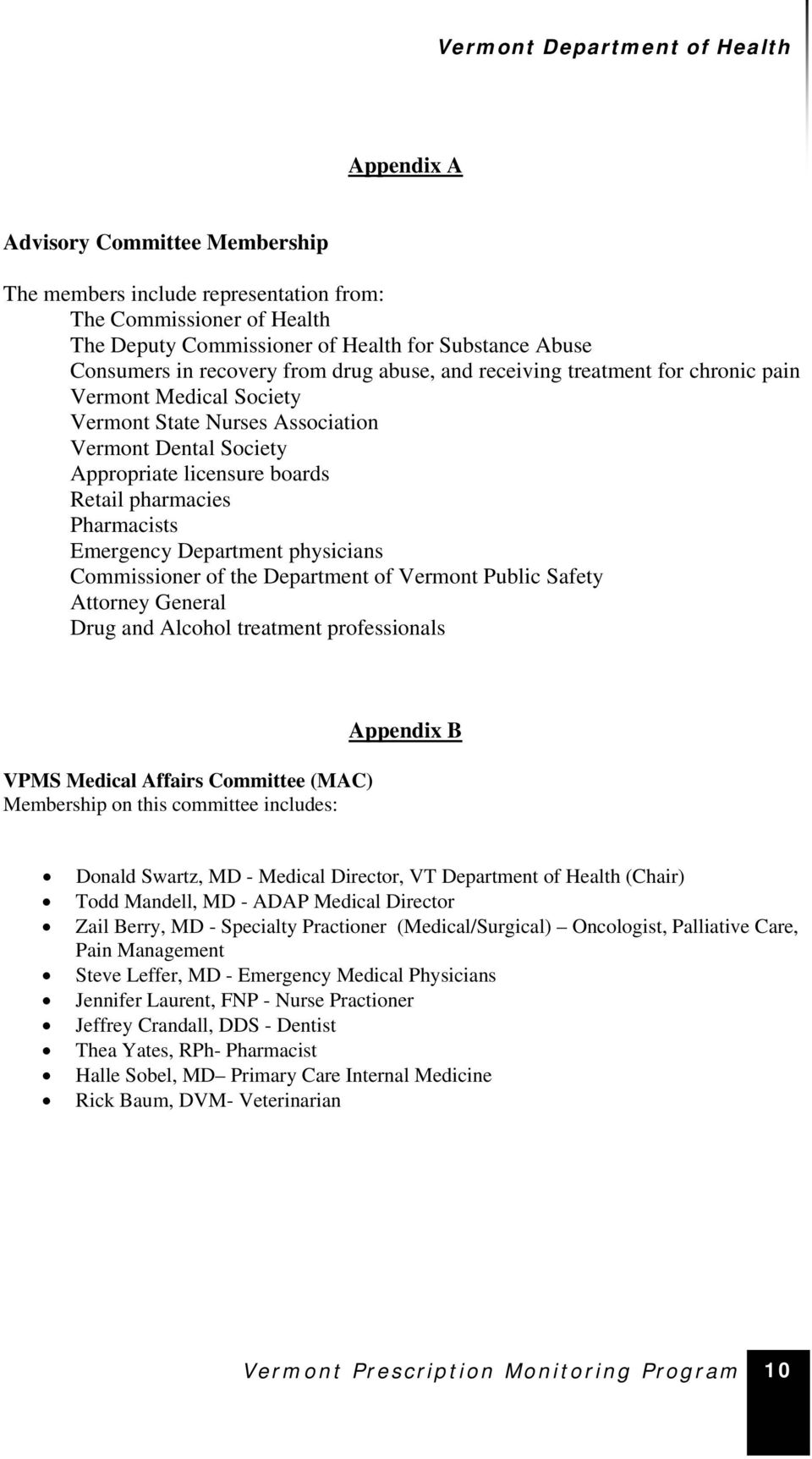 Department physicians Commissioner of the Department of Vermont Public Safety Attorney General Drug and Alcohol treatment professionals VPMS Medical Affairs Committee (MAC) Membership on this