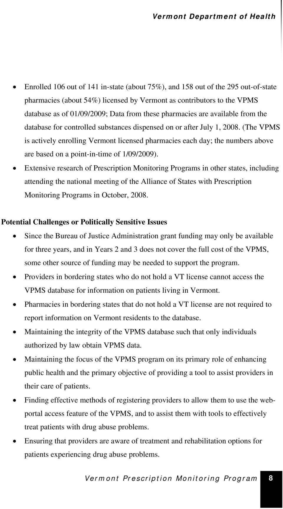 (The VPMS is actively enrolling Vermont licensed pharmacies each day; the numbers above are based on a point-in-time of 1/09/2009).