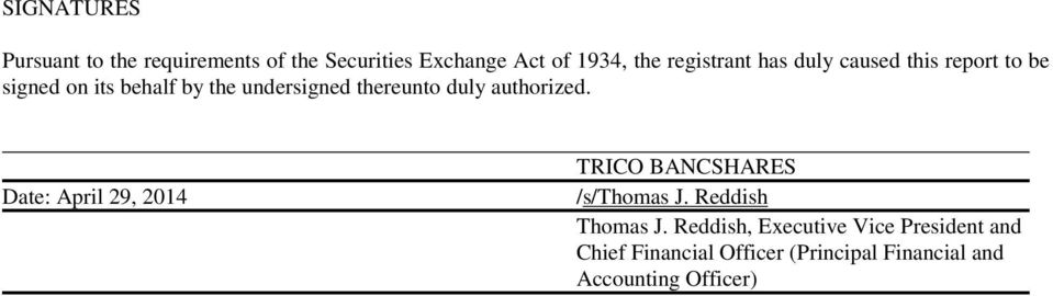 thereunto duly authorized. Date: April 29, 2014 TRICO BANCSHARES /s/thomas J.