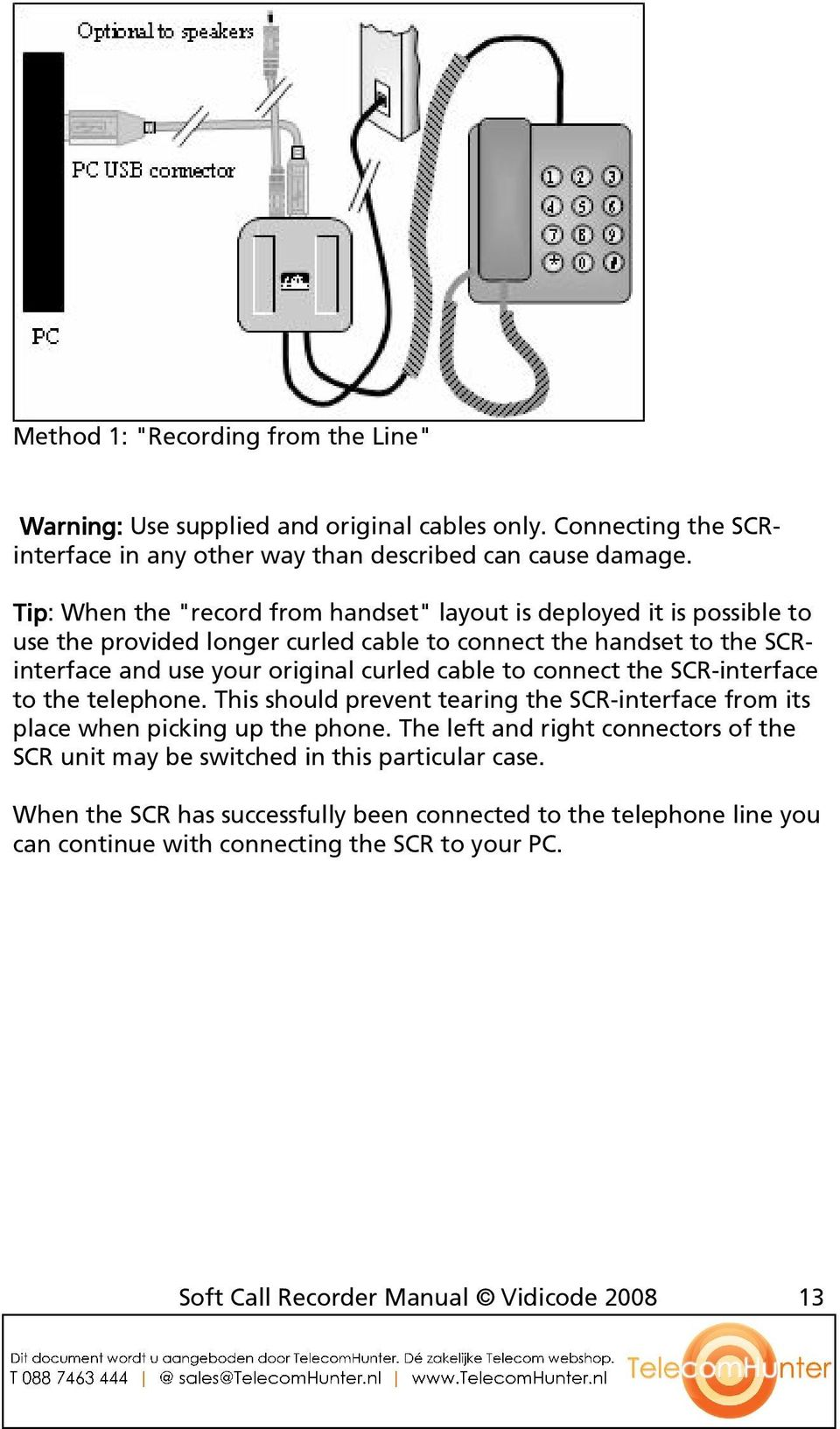 cable to connect the SCR-interface to the telephone. This should prevent tearing the SCR-interface from its place when picking up the phone.