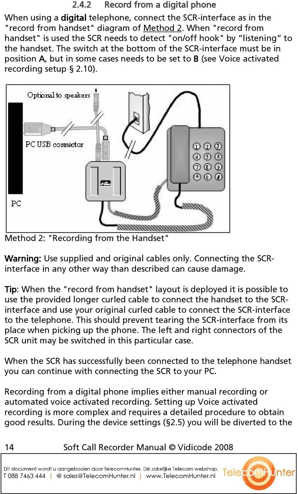 The switch at the bottom of the SCR-interface must be in position A, but in some cases needs to be set to B (see Voice activated recording setup 2.10).