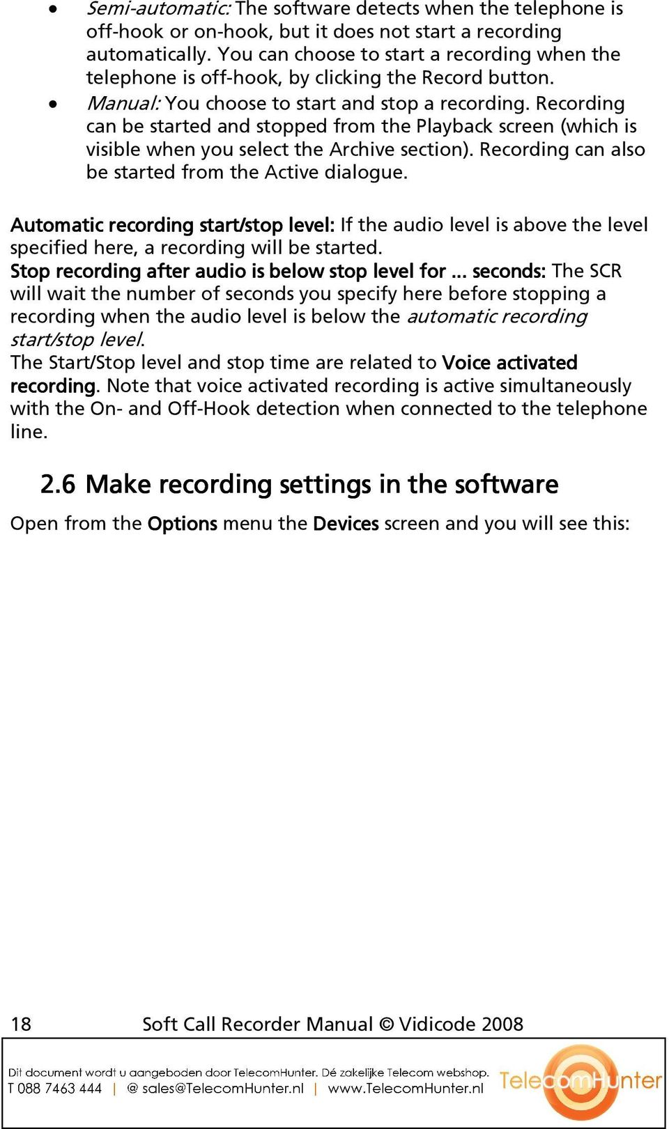 Recording can be started and stopped from the Playback screen (which is visible when you select the Archive section). Recording can also be started from the Active dialogue.