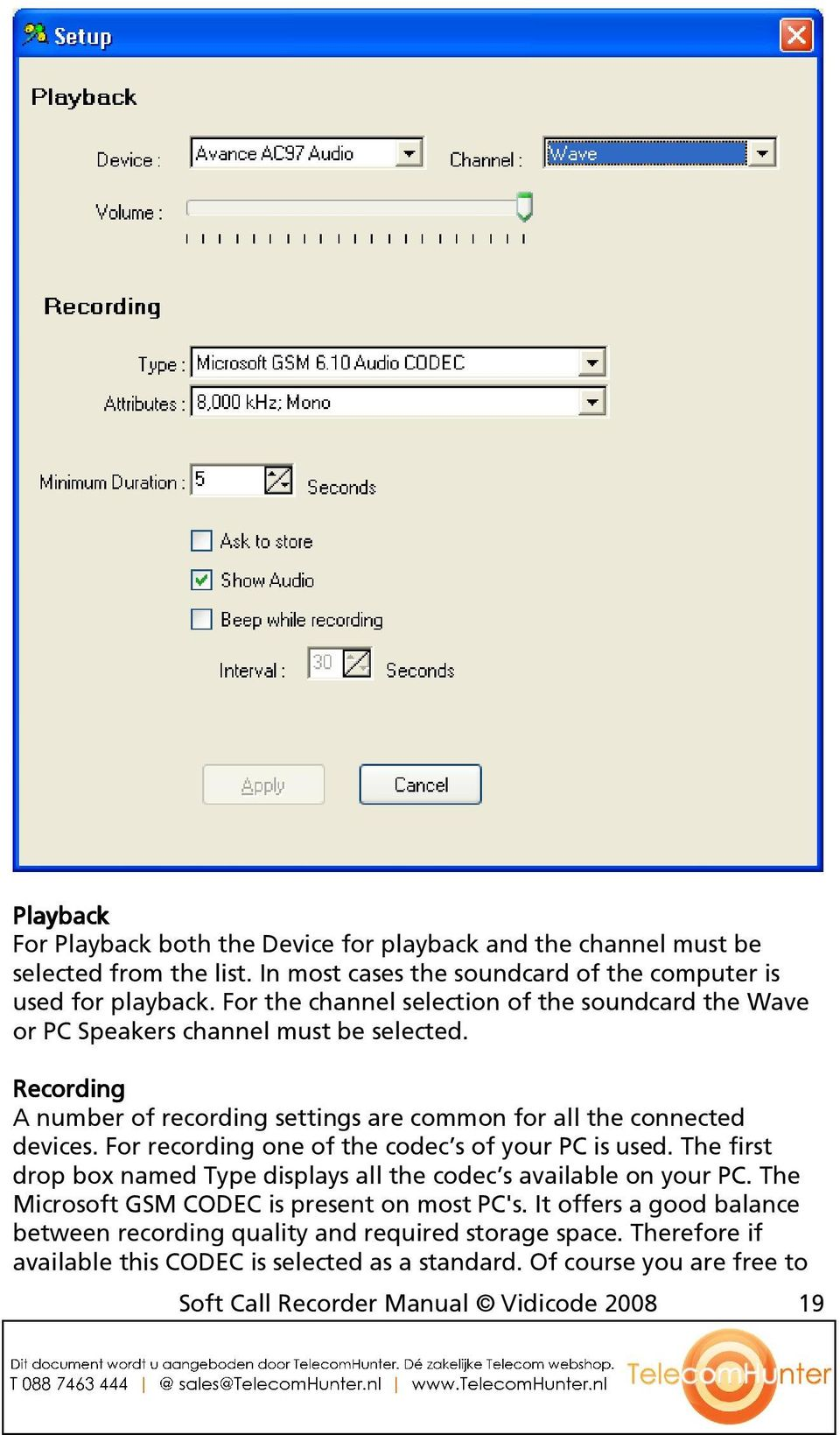 For recording one of the codec s of your PC is used. The first drop box named Type displays all the codec s available on your PC. The Microsoft GSM CODEC is present on most PC's.