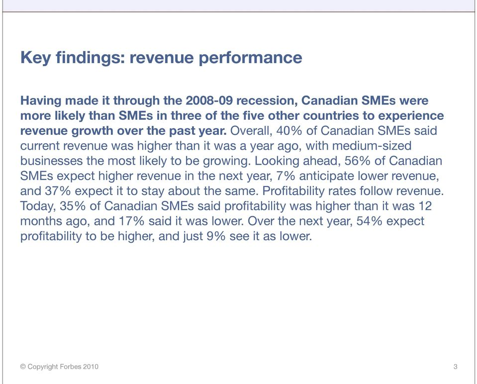 Looking ahead, 56% of Canadian SMEs expect higher revenue in the next year, 7% anticipate lower revenue, and 37% expect it to stay about the same. Profitability rates follow revenue.