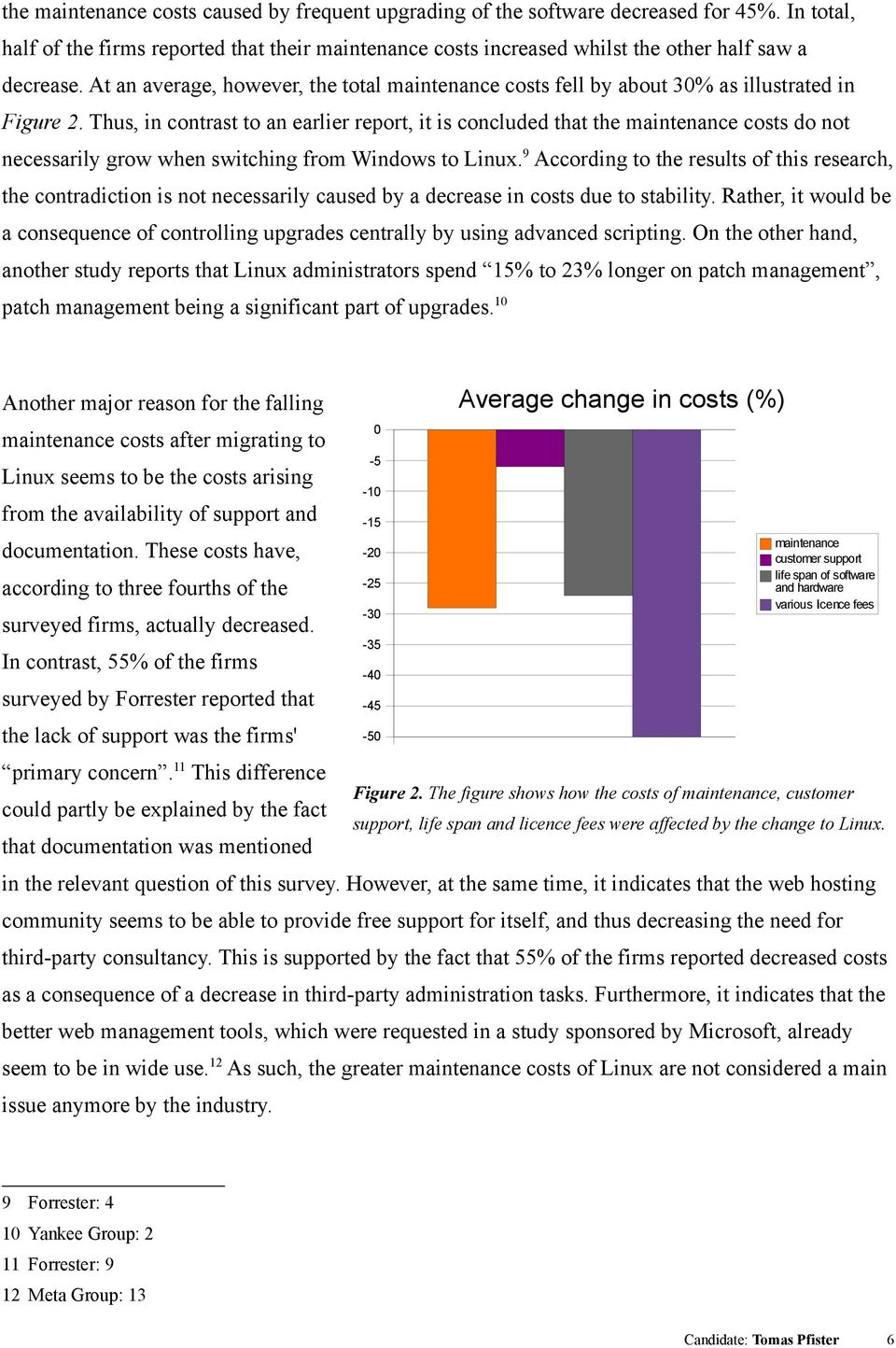 Thus, in contrast to an earlier report, it is concluded that the maintenance costs do not necessarily grow when switching from Windows to Linux.