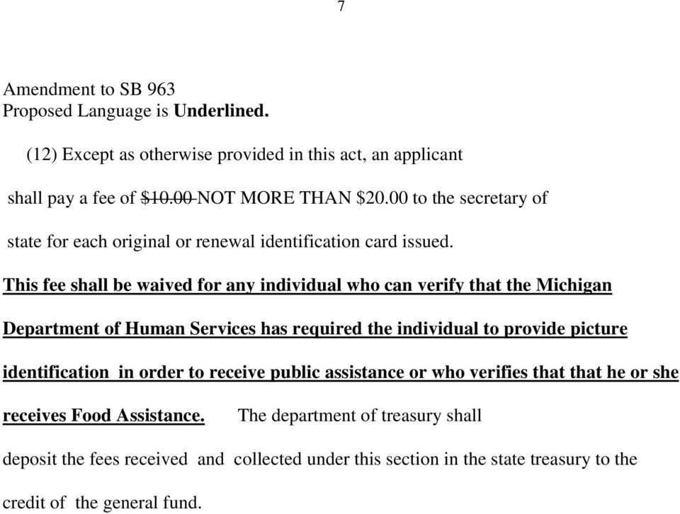 This fee shall be waived fr any individual wh can verify that the Michigan Department f Human Services has required the individual t prvide picture