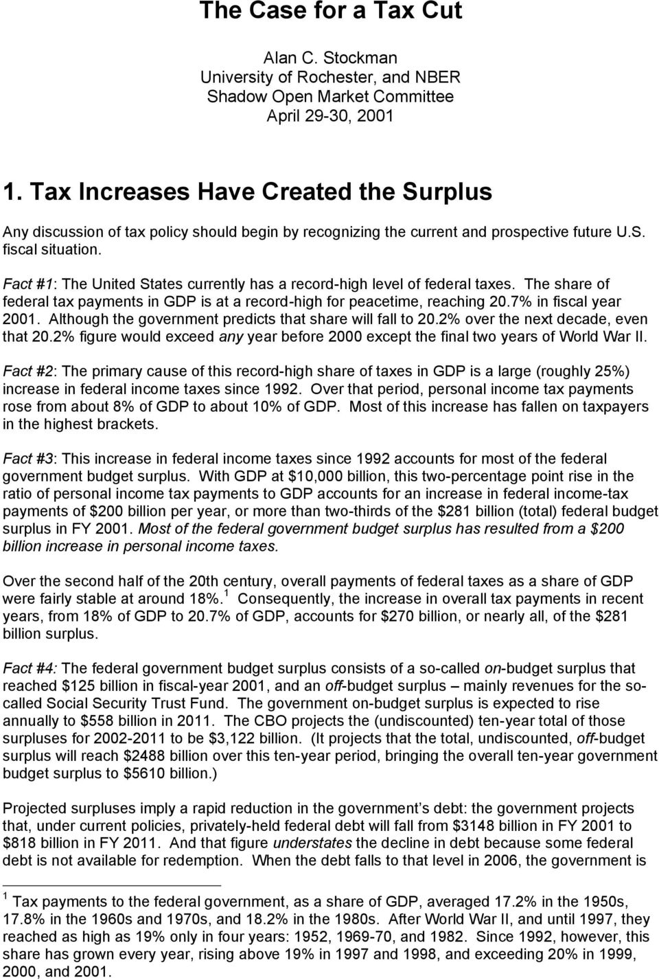 Fact #1: The United States currently has a record-high level of federal taxes. The share of federal tax payments in GDP is at a record-high for peacetime, reaching 20.7% in fiscal year 2001.