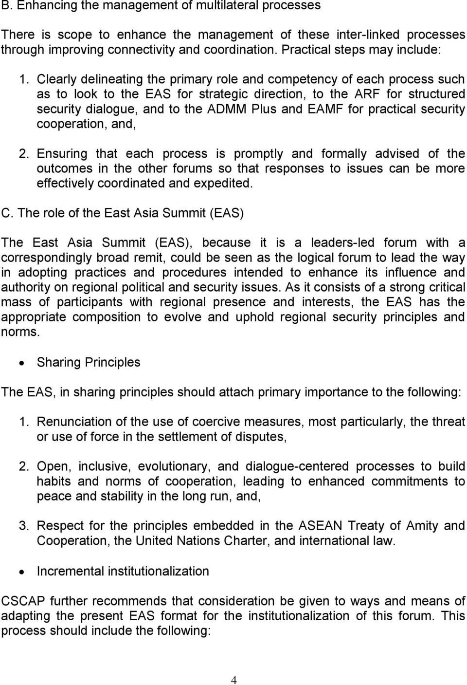 Clearly delineating the primary role and competency of each process such as to look to the EAS for strategic direction, to the ARF for structured security dialogue, and to the ADMM Plus and EAMF for