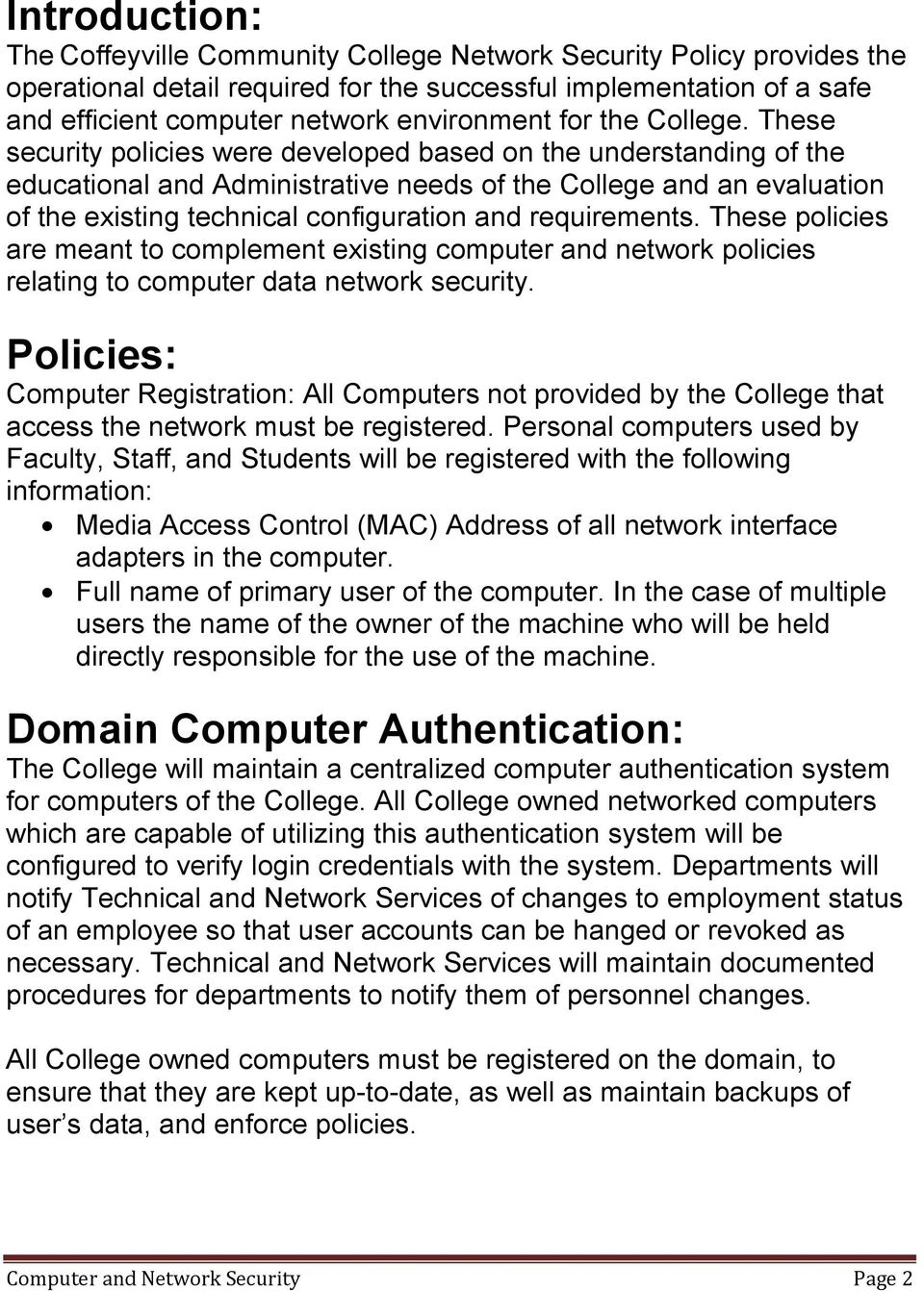 These security policies were developed based on the understanding of the educational and Administrative needs of the College and an evaluation of the existing technical configuration and requirements.