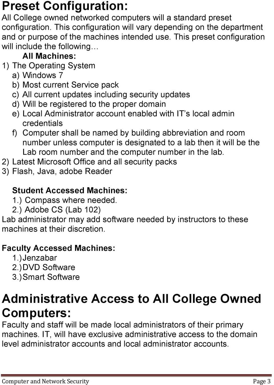 registered to the proper domain e) Local Administrator account enabled with IT s local admin credentials f) Computer shall be named by building abbreviation and room number unless computer is