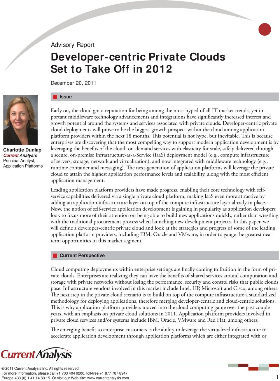 private cloud deployments will prove to be the biggest growth prospect within the cloud among application platform providers within the next 18 months. This potential is not hype, but inevitable.